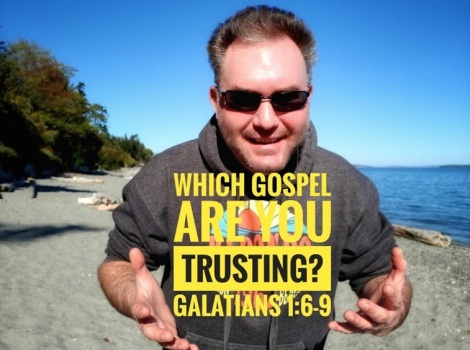 Which Gospel Are You Trusting? Why The Gospel Matters In Galatians 1:6-9