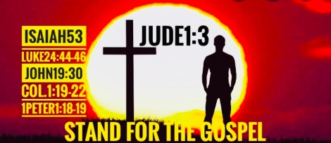 Contending For The Faith JUDE 1:3 & Standing For The Gospel GALATIANS 1:6-9